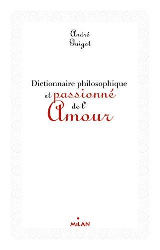 9782745959423: Dictionnaire philosophique et passionné de l'amour (ex : Dico philosophique de l'amour)