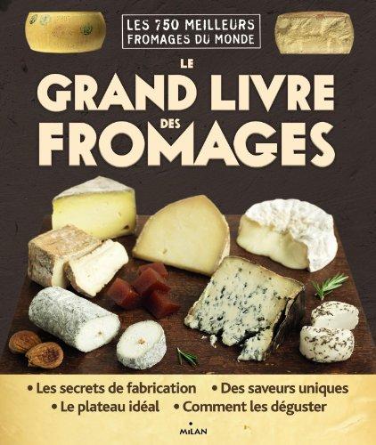 9782745963154: Le Grand Livre des Fromages - les 750 meilleurs fromages du monde (French Edition)