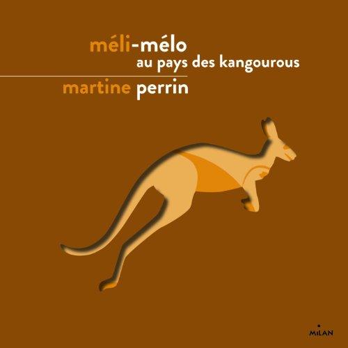 MÉLI-MÉLO AU PAYS DES KANGOUROUS N.É.: PERRIN MARTINE