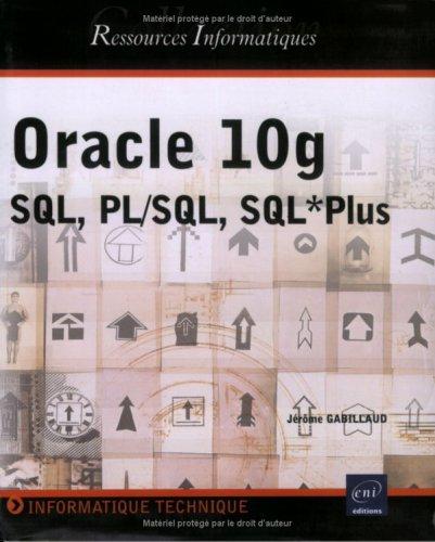 Oracle 10g : SQL, PL/SQL, SQL*Plus: Jérôme Gabillaud