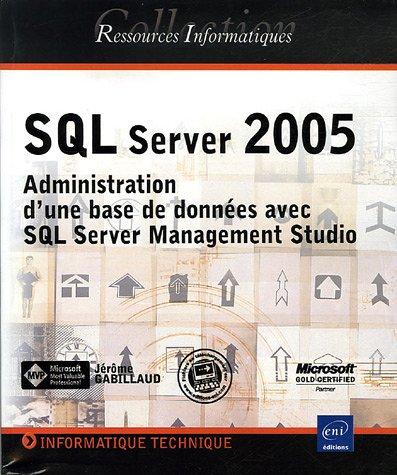 SQL Server 2005 : Administration d'une base: Jérôme Gabillaud