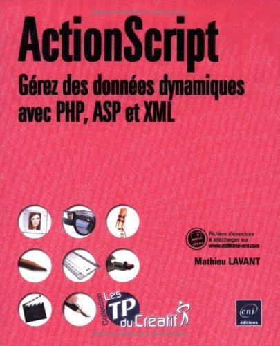 9782746034723: ActionScript : Gérez des données dynamiques avec PHP, ASP et XML