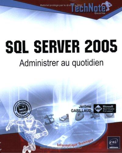 SQL Server 2005 : Administrer au quotidien: Jérôme Gabillaud