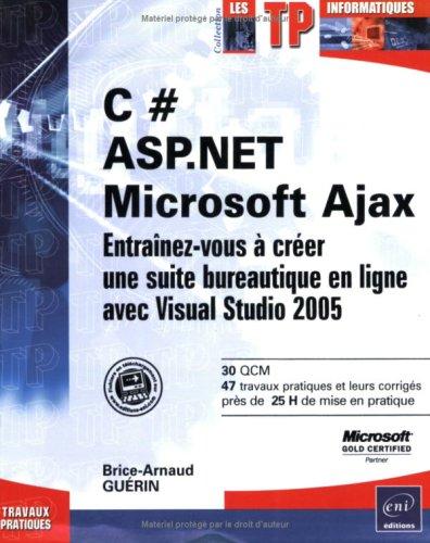 9782746035607: C # ASP.NET Microsoft Ajax : Entraînez-vous à créer une suite bureautique en ligne avec Visual Studio 2005