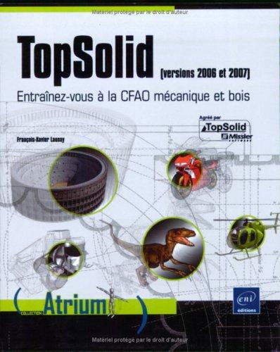 9782746038974: Topsolid (version 2006 et 2007). Entra�nez-vous � la CFAO m�canique et bois