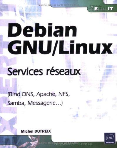 Stock image for Debian GNU/Linux - Services réseaux (Bind DNS, Apache, NFS, Samba, Messagerie.) for sale by medimops
