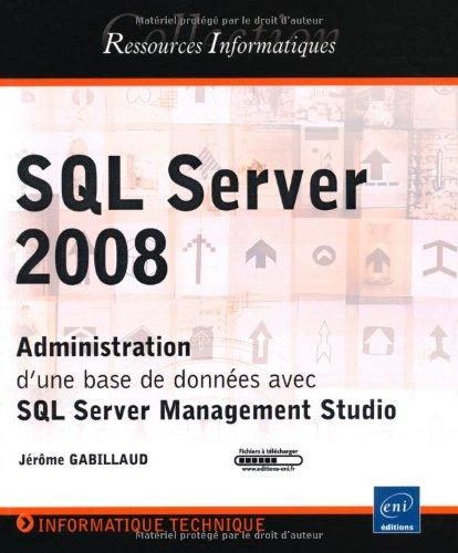 SQL Server 2008 - Administration d'une base: Jérôme Gabillaud