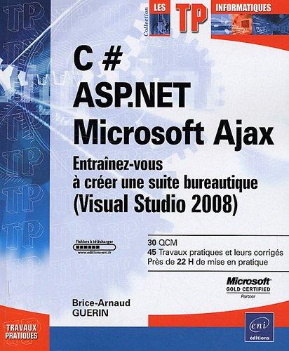 9782746048164: C # - ASP.NET - Microsoft Ajax - Entraînez-vous à créer une suite bureautique (Visual Studio 2008)