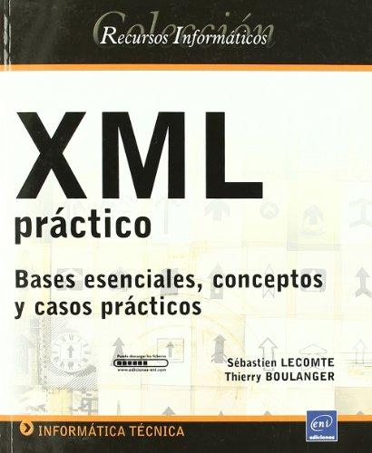 9782746049581: XML PRACTICO. BASES ESENCIALES, CONCEPTOS Y CASOS PRACTICOS