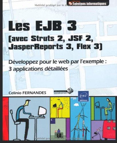 9782746055674: Les EJB 3 (avec Struts 2, JSF 2, JasperReports 3, Flex 3) - Développez pour le web par l'exemple : 3 applications détaillées