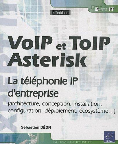 9782746058064: VoIP et ToIP, Asterisk : La t�l�phonie IP d'entreprise (architecture, conception, installation, configuration, d�ploiement, �cosyst�me...)