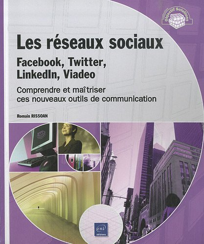 Les réseaux sociaux : Facebook, Twitter, LinkedIn, Viadeo - Comprendre et maîtriser ...