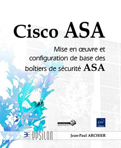9782746067233: Cisco ASA - Mise en oeuvre et configuration de base des boîtiers de sécurité ASA