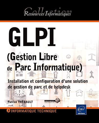 9782746070080: GLPI (Gestion Libre de Parc Informatique) - Installation et configuration d'une solution de gestion de parc et de helpdesk