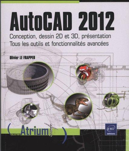 9782746070479: AutoCAD 2012 - Conception, dessin 2D et 3D, présentation - Tous les outils et fonctionnalités avancées