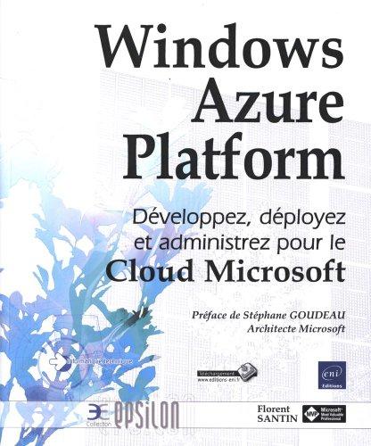 9782746071681: Windows Azure Platform : Développez, déployez et administrez pour le Cloud Microsoft (Epsilon)