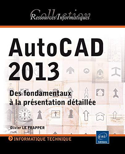 9782746075108: AutoCAD 2013 - Des fondamentaux à la présentation détaillée