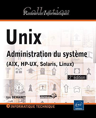 9782746075122: Unix - Administration du système (AIX, HP-UX, Solaris, Linux) (2e édition)