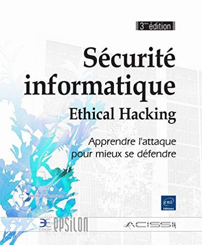 9782746075559: Sécurité informatique - Ethical Hacking - Apprendre l'attaque pour mieux se défendre (3ème édition)