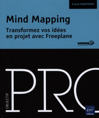 Mind Mapping - Transformez vos idées en projet avec Freeplane: Franck MAINTENAY