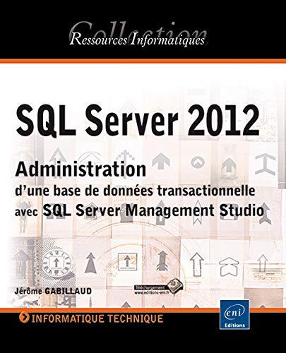 9782746076617: SQL Server 2012 - Administration d'une base de données transactionnelle avec SQL Server Management Studio