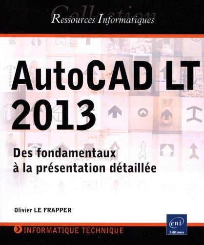 9782746077676: AutoCAD LT 2013 - Des fondamentaux � la pr�sentation d�taill�e