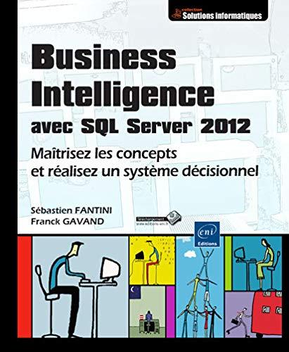 9782746077690: Business Intelligence avec SQL Server 2012 - Maîtrisez les concepts et réalisez un système décisionnel