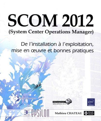 9782746077751: SCOM 2012 (System Center Operations Manager) - De l'installation à l'exploitation, mise en oeuvre et bonnes pratiques