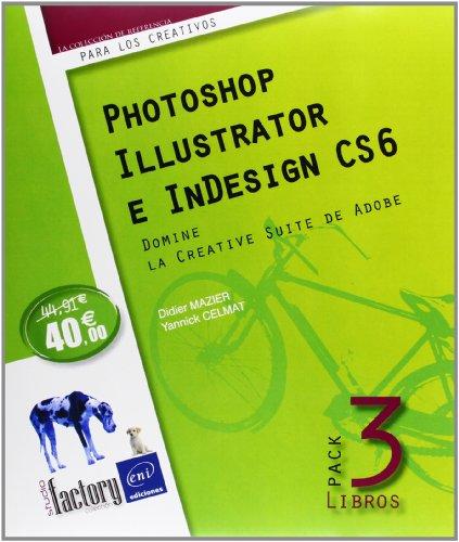 PACK 3 LIBROS PHOTOSHOP, ILLUSTRATOR, INDESIGN CS6 DOMINE LA: Yannick CELMAT - Didier MAZIER
