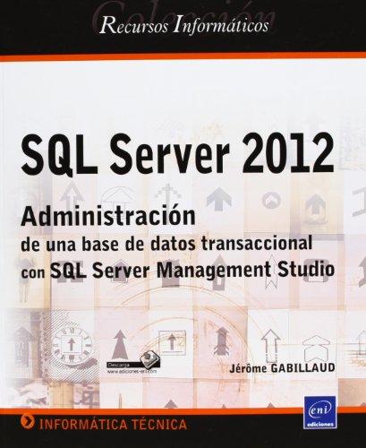 9782746079953: SQL Server 2012. Administración De Una Base De Datos Transaccional Con SQL Server Management Studio