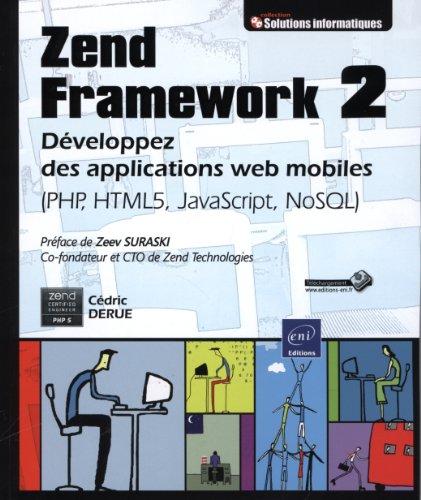 9782746080577: Zend Framework 2 - Développez des applications web mobiles (PHP, HTML5, JavaScript, NoSQL)