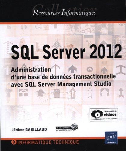 9782746081321: SQL Server 2012 - Administration d'une base de données transactionnelle avec SQL Server Management Studio (édition enrichie de vidéos)