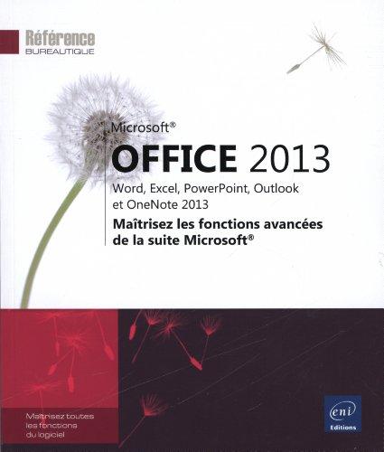 9782746081789: Microsoft® Office 2013 : Word, Excel, PowerPoint, Outlook et OneNote 2013 - Maîtrisez les fonctions avancées de la suite Microsoft®