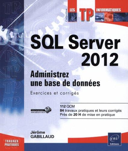 SQL Server 2012 - Administrez une base: Jérôme GABILLAUD