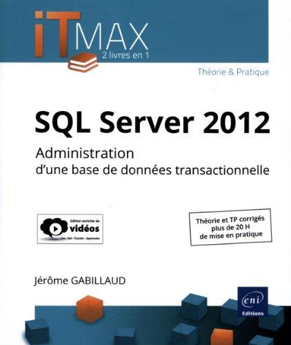 9782746083158: SQL Server 2012 - Administration d'une base de données transactionnelle (édition enrichie de vidéos) - Théorie et TP corrigés