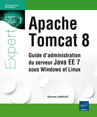 9782746086333: Apache Tomcat 8 - Guide d'administration du serveur Java EE 7 sous Windows et Linux