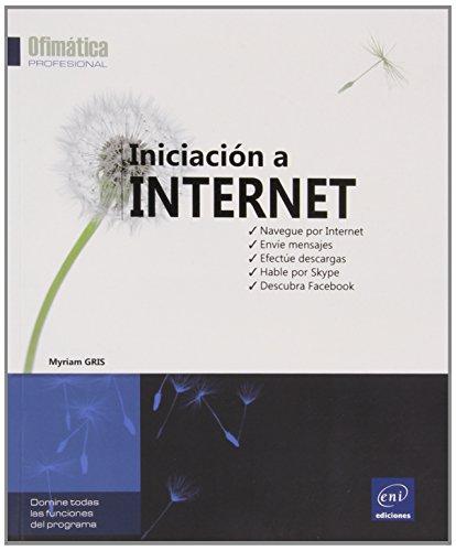 9782746091481: INICIACION A INTERNET: Navegue por Internet, envíe mensajes, efectúe descargas, hable por Skype, descubra Facebook, etc.