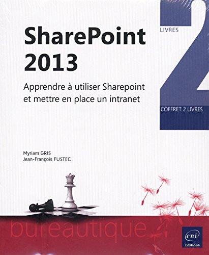 9782746091580: SharePoint 2013 - Coffret de deux livres : Apprendre à utiliser SharePoint et mettre en place un intranet