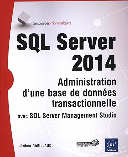 9782746093829: SQL Server 2014 - Administration d'une base de donn�es transactionnelle avec SQL Server Management Studio