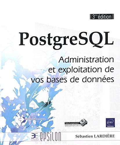 9782746093904: PostgreSQL - Administration et exploitation d'une base de donn�es (3i�me �dition)