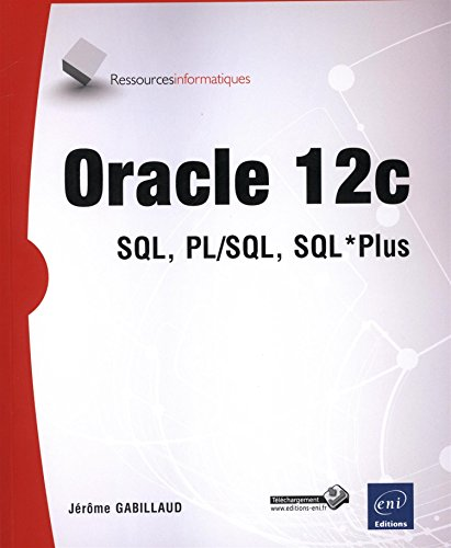Oracle 12c - SQL, PL/SQL, SQL*Plus: Jérôme GABILLAUD