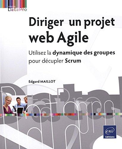 9782746096615: Diriger un projet web agile : Utilisez la dynamique des groupes pour décupler Scrum (Datapro)
