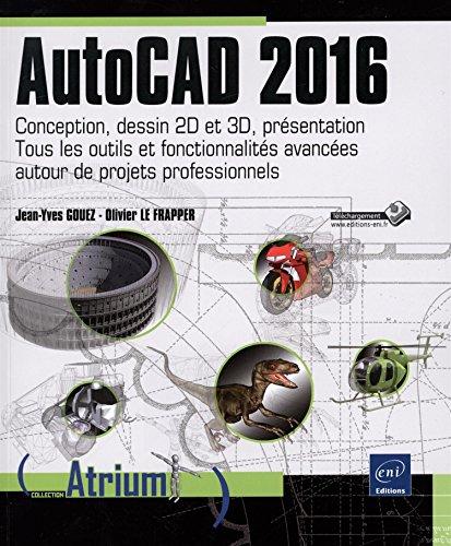 9782746097544: AutoCAD 2016 - Conception, dessin 2D et 3D, présentation - Tous les outils et fonctionnalités avancées