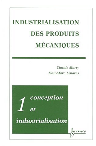 INDUSTRIALISATION DES PRODUITS MECANIQUES. Tome 1, Conception et industrialis.