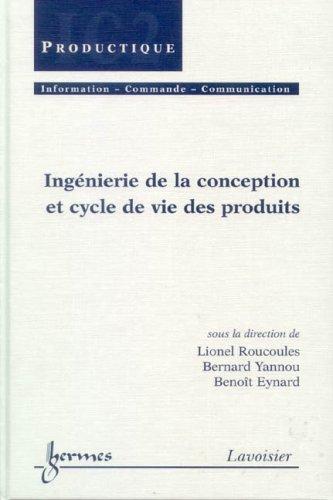 Ingenierie de la conception et cycle de vie des produits: Lionel Roucoules, Bernard Yannou and ...