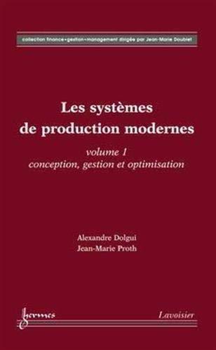 9782746212497: Les systèmes de production modernes, tome 1 : Conception, gestion et optimisation