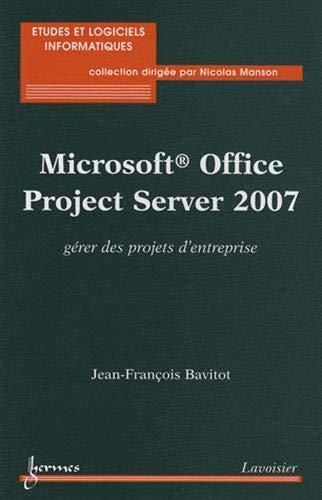 microsoft office project server 2007 ; g?rer des projets d'entreprise: Bavitot, Jean-Fran?ois
