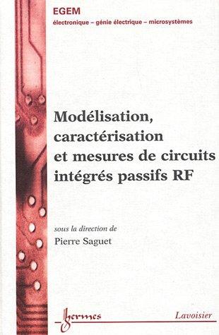 Modelisation, caracterisation et mesures de circuits integres passifs RF.: Pierre Saguet.