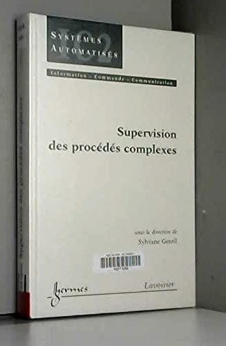 Supervision des Procedes Complexes Traite Ic2 Serie Systemes Automatises: Sylviane Gentil