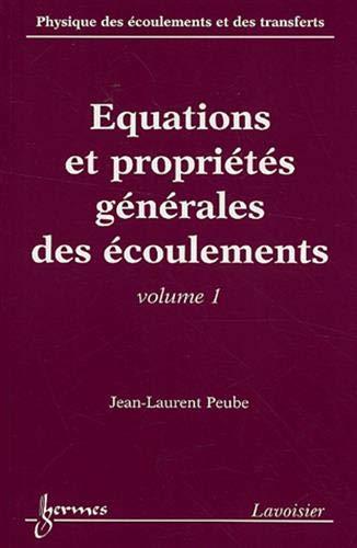 Physique des ecoulements et des transferts. : 1.//Equations et propriete;s generales des ...